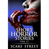 Short Horror Stories Vol. 17: Scary Ghosts, Monsters, Demons, and Hauntings (Supernatural Suspense Collection)