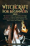 Witchcraft for Beginners: The Ultimate Guide to Get Started With Magic and Wicca, A Book of Traditional History and Contemporary Paths  for Modern Witches. ... Crystal, and Candle Spells (English Edition)
