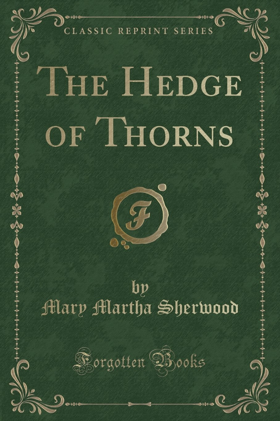 The Hedge of Thorns (Classic Reprint): Mary Martha Sherwood