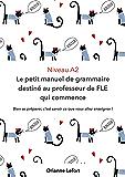 Niveau A2 Le petit manuel de grammaire destiné au professeur de FLE qui commence: Niveau A2 du CECRL