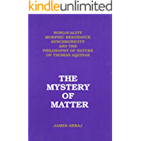 The Mystery of Matter: Nonlocality, Morphic Resonance, Synchronicity and the Philosophy of Nature of St. Thomas Aquinas