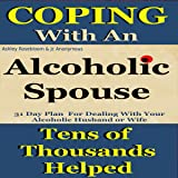 Alcoholic Spouse: Coping with an Alcoholic Husband or Wife: Coping with Alcoholism and Substance Abuse, Book 3