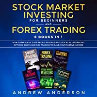 Stock Market Investing for Beginners and Forex Trading: 6 Books in 1: How to Maximize your Profit in Forex and Stocks by Leveraging Options, Swing and Day Trading to Build Your Passive Income