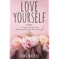 Love Yourself: A Journey of Self-Care, Self-Acceptance, and Total Self-Love