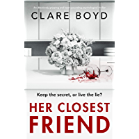 Her Closest Friend: An absolutely gripping and heart-pounding psychological thriller