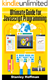 Javascript: The Ultimate guide for javascript programming (javascript for beginners, how to program, software development, basic javascript, browsers, ... CSS, Java, PHP Book 7) (English Edition)
