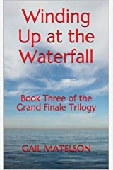 Winding Up at the Waterfall (Grand Finale Trilogy Book 3) Kindle Edition