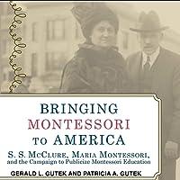 Bringing Montessori to America: S. S. McClure, Maria Montessori, and the Campaign to Publicize Montessori Education