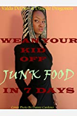 How to Wean Your Child Off Junk Food in 7 Days (Real Food, Real Solutions for Real Children Book 1) Kindle Edition