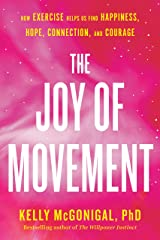 The Joy of Movement: How exercise helps us find happiness, hope, connection, and courage Kindle Edition