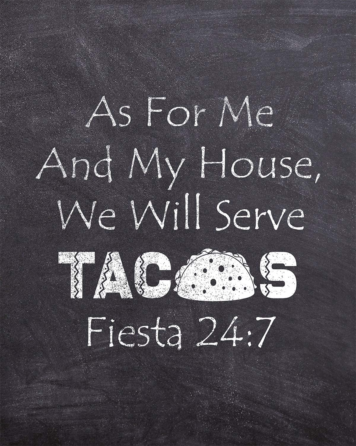 As For Me And My House, We Will Serve Tacos Fiesta 24:7 - Wall Decor Art Print on a black background - 8x10 unframed funny taco-themed print - novelty gift for relatives and friends
