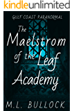 The Maelstrom of the Leaf Academy (Gulf Coast Paranormal Book 11)