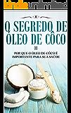 Os segredos de óleo de côco para sua beleza: Como ficar com a pele bonita e jovem: Dicas de beleza para pele, cabelo, rosto e saúde