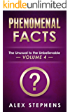 Phenomenal Facts 4: The Unusual to the Unbelievable (Phenomenal Facts Series)