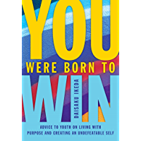 You Were Born to Win: Advise to Youth on Living with Purpose and Creating An Undefeatable Self