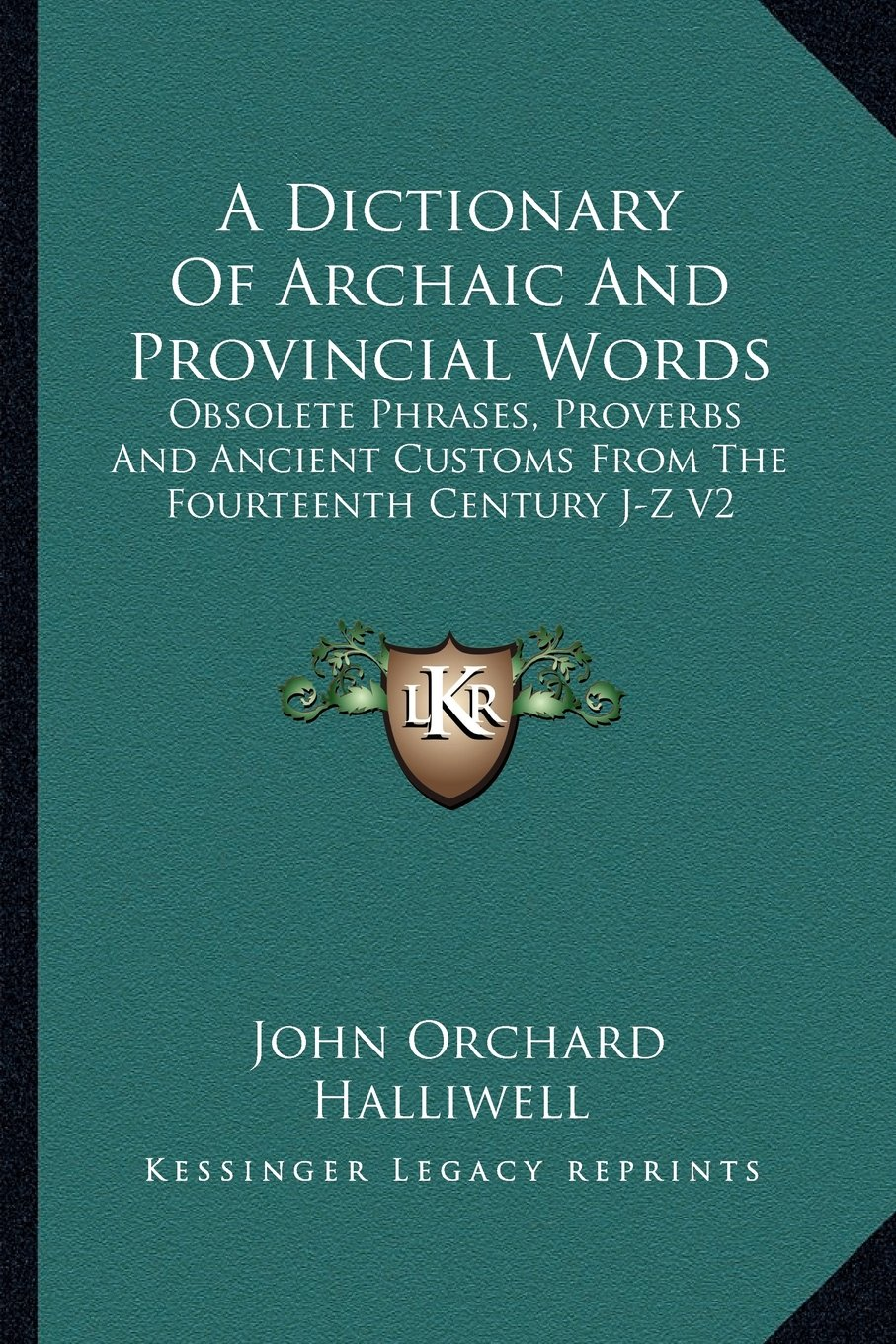 Download A Dictionary Of Archaic And Provincial Words: Obsolete Phrases, Proverbs And Ancient Customs From The Fourteenth Century J-Z V2 ebook
