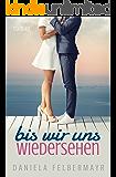 Bis wir uns wiedersehen (German Edition)