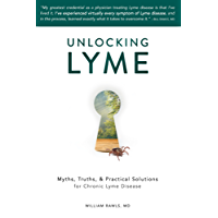 Unlocking Lyme: Myths, Truths, and Practical Solutions for Chronic Lyme Disease (English Edition)
