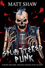 """Splattered Punk: Turning The Gore, Violence and Sex Up To """"Eleven""""! Kindle Edition"""