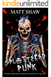 """Splattered Punk: Turning The Gore, Violence and Sex Up To """"Eleven""""!"""