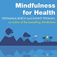 Mindfulness for Health: A Practical Guide to Relieving Pain, Reducing Stress and Restoring Well-Being