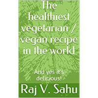The healthiest vegetarian / vegan recipe in the world: And yes it's delicious! (English Edition)