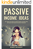 PASSIVE INCOME IDEAS: 40 ways of how to make money online and offline for passive income freedom