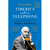 Tiberius with a Telephone: the life and stories of William McMahon