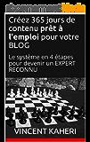 Créez 365 jours de contenu prêt à l'emploi pour votre BLOG: Le système en 4 étapes pour devenir un EXPERT RECONNU (Expert en 30 minutes)