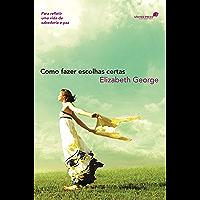 Como fazer escolhas certas: Para refletir uma vida de sabedoria e paz (Portuguese Edition)