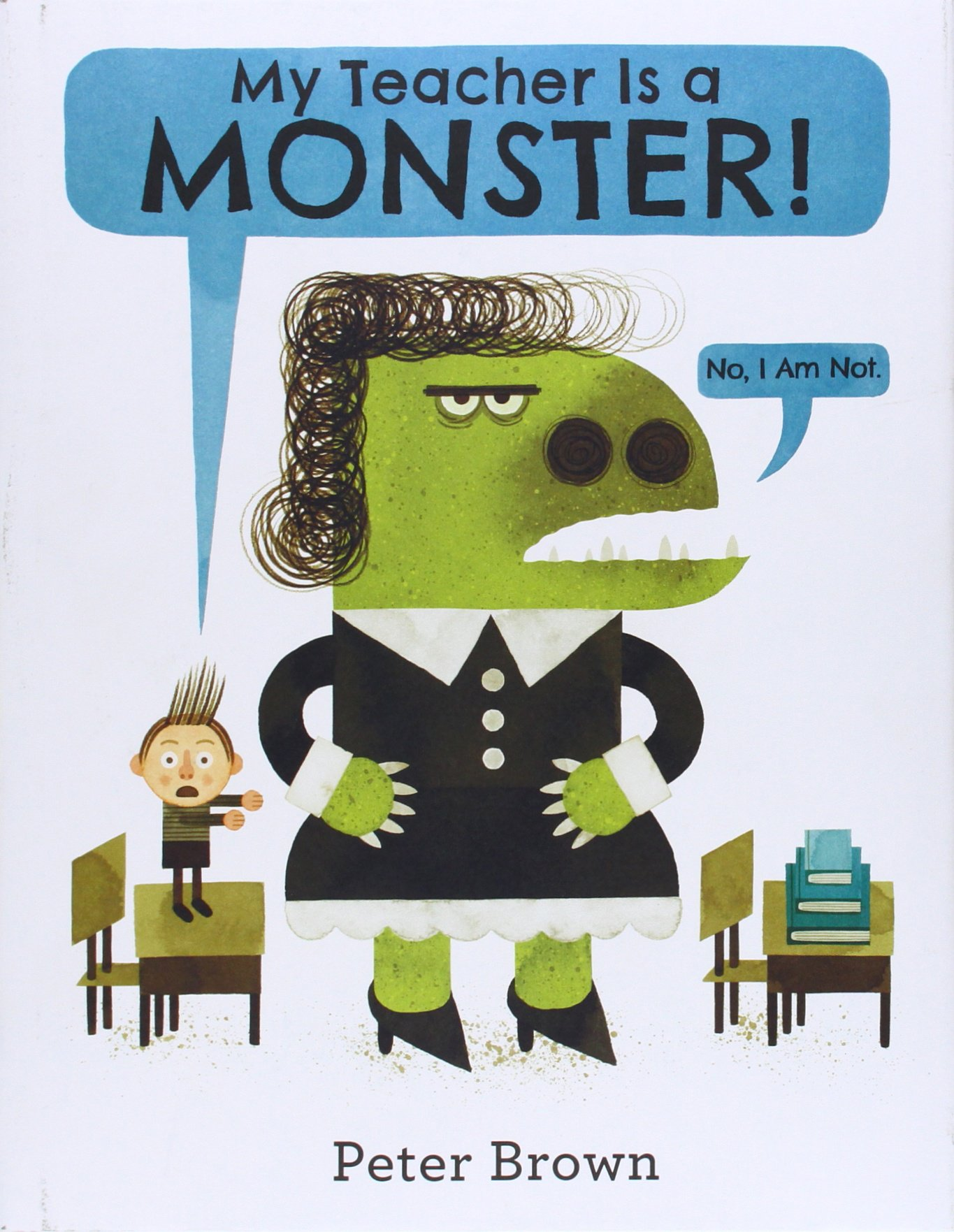 My Teacher Is a Monster! (no, I am not) by Peter Brown