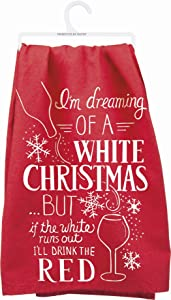 "Primitives By Kathy Kitchen Towel - ""I'm Dreaming Of A White Christmas BUT If The White Runs Out I'll Drink The Red"""