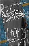 ALBERT EINSTEIN: CIÊNCIA REVOLUCIONÁRIA