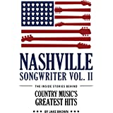 Nashville Songwriter, Volume 2: The Inside Stories Behind Country Music's Greatest Hits