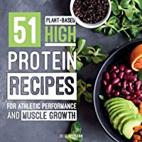 51 Plant-Based High-Protein Recipes: For Athletic Performance and Muscle Growth
