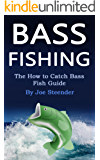 Bass Fishing: The How to Catch Bass Fish Guide