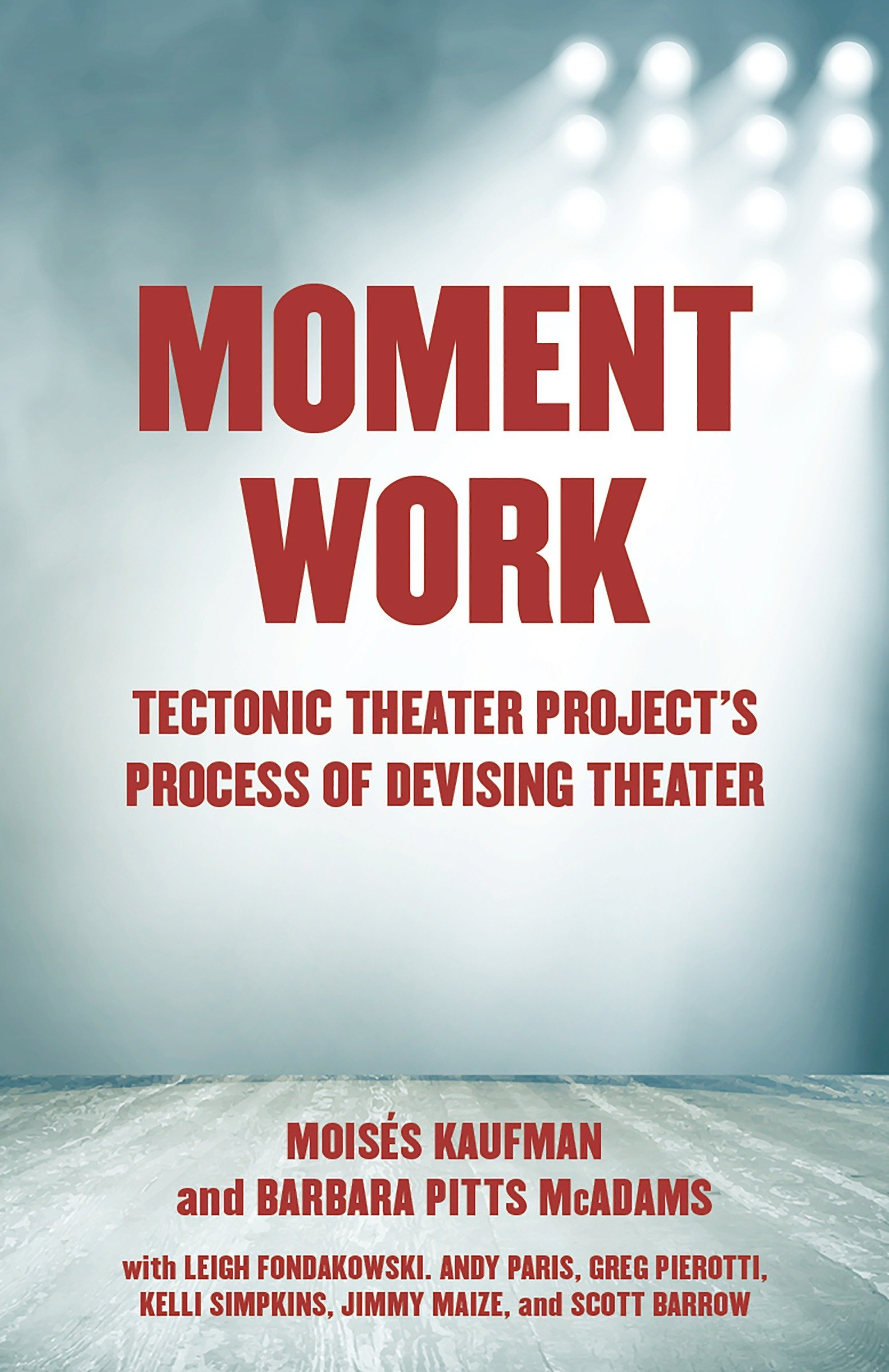 Moment Work: Tectonic Theater Project's Process of Devising Theater pdf