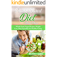 Plant Based Diet Meal Plan: Whole Food, Vegan Recipes, Weight Loss, Diet Vegetables for Healthy Eating - 2021 Edition -