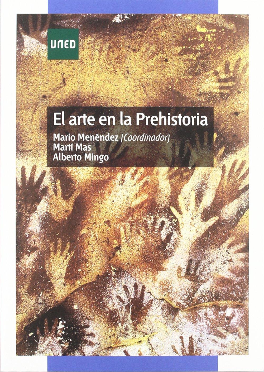 El Arte En La Prehistoria (GRADO): Amazon.es: Menéndez Fernández, Mario, Mas Cornellá, Martí, Mingo Álvarez, Alberto: Libros