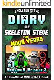 Diary of Minecraft Skeleton Steve the Noob Years - Season 5 Episode 2 (Book 26) : Unofficial Minecraft Books for Kids…