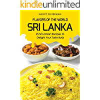 Flavors of the World - Sri Lanka: 25 Sri Lankan Recipes to Delight Your Taste Buds