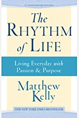 The Rhythm of Life: Living Everyday With Passion and Purpose Kindle Edition
