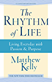The Rhythm of Life: Living Everyday With Passion and Purpose (English Edition)