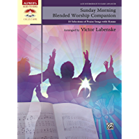 Sunday Morning Blended Worship Companion: 33 Late Intermediate to Early Advanced Piano Selections of Praise Songs with… book cover
