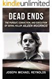 Dead Ends: The Pursuit, Conviction, and Execution of Serial Killer Aileen Wuornos