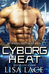 Cyborg Heat: A Science Fiction Cyborg Romance (Burning Metal Book 1) Kindle Edition
