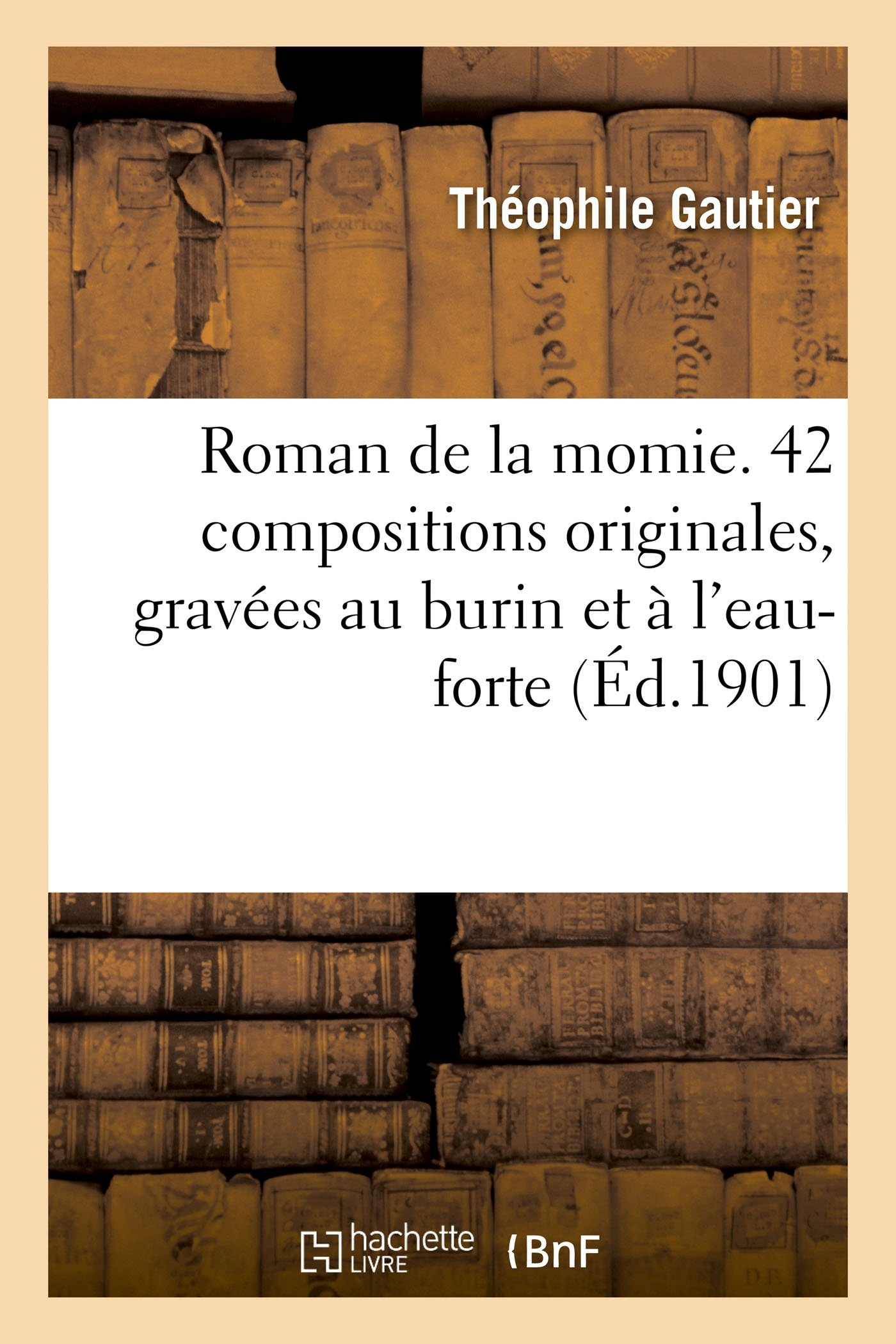 Download Roman de la Momie. 42 Compositions Originales, Gravées Au Burin Et À l'Eau-Forte (Litterature) (French Edition) ebook
