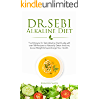 Dr. Sebi Alkaline Diet: The Ultimate Dr. Sebi Alkaline Diet Guide with over 100 Recipes to Naturally Detox the Liver…