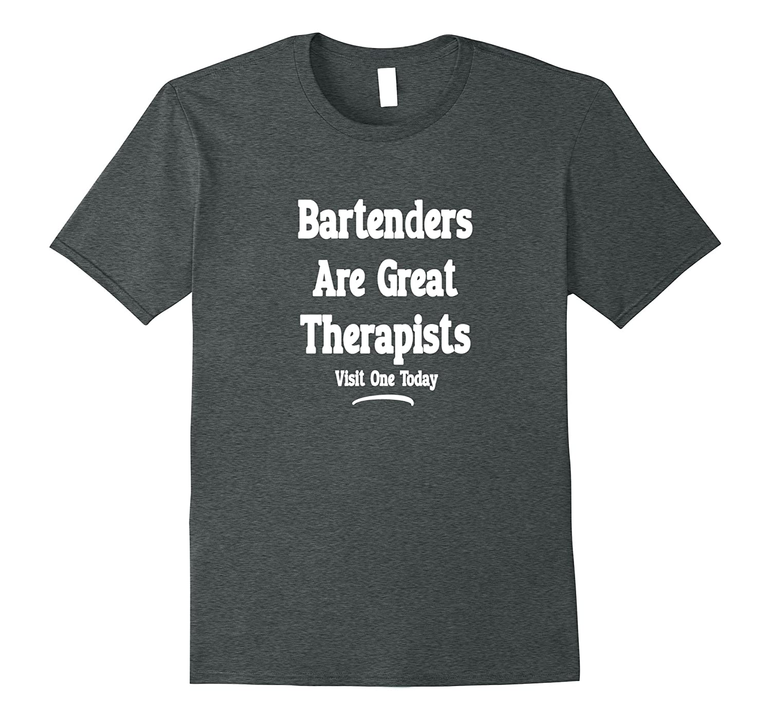 Bartenders Are Great Therapists Visit One Today T-Shirt-FL