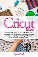 Cricut Maker : An easy step by step user manual for beginners to start using your Cricut machine so you can take on virtually any project you can imagine. Now your creative potential is exponential!. Kindle Edition
